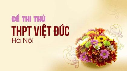 Đề thi thử môn Tiếng Anh trường THPT Việt Đức - Hà Nội năm 2017