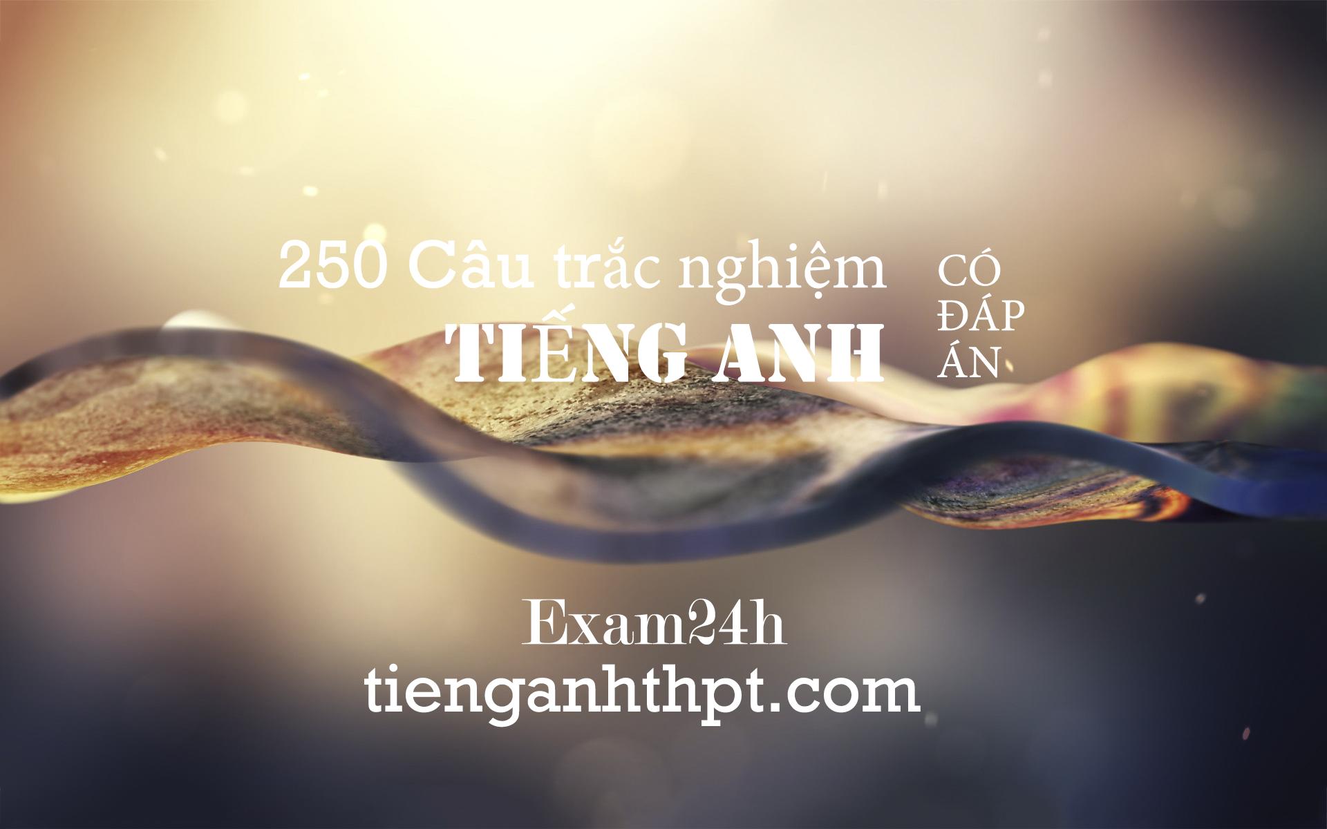 250 Câu trắc nghiệm từ vựng Tiếng Anh ôn thi THPT Quốc gia - Có đáp án