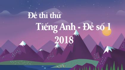 Đề thi thử tiếng Anh THPT Quốc gia 2018 - Đề số 1