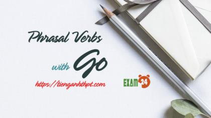 Phrasal Verbs with Go - Cụm động từ trong Tiếng Anh - tienganhthpt.com