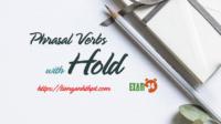 Phrasal Verbs with Hold - Cụm Động từ trong Tiếng Anh