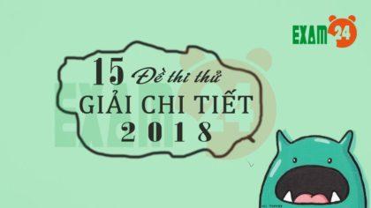 GIẢI CHI TIẾT 15 Đề thi thử tiếng Anh 2018