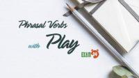 Phrasal verbs with Play - Cụm động từ trong tiếng Anh