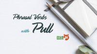 Phrasal verbs with Pull - Cụm động từ trong tiếng Anh