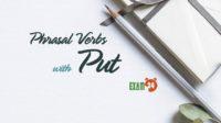 Phrasal Verbs with Put - Cụm động từ trong tiếng Anh
