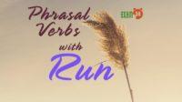 Phrasal Verbs with Run - Cụm động từ trong tiếng Anh