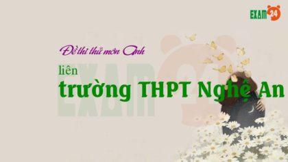 Đề thi thử môn Anh liên trường THPT Nghệ An lần 1 - 2018