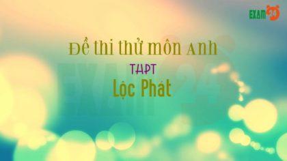Đề thi thử môn Anh THPT Lộc Phát - Lâm Đồng lần 1 - 2018