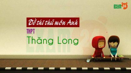 Giải chi tiết đề thi thử môn Anh THPT Thăng Long - Hà Nội lần 1 - 2018