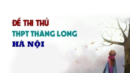 GIẢI CHI TIẾT Đề thi thử môn Anh 2019 THPT Thăng Long - Hà Nội lần 1