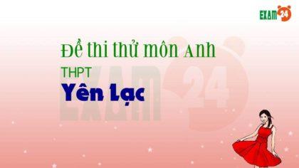 Đề thi thử môn Anh THPT Yên Lạc - Vĩnh Phúc lần 4 - 2019