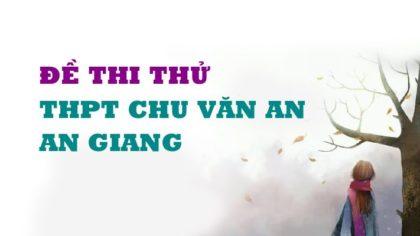 GIẢI CHI TIẾT Đề thi thử môn Anh trường THPT Chu Văn An - An Giang - 2019