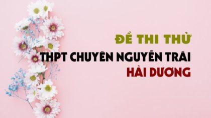 Đề thi thử môn Anh 2019 trường THPT Chuyên Nguyễn Trãi - Hải Dương lần 1 - 2019
