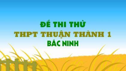 Đề thi thử môn Anh trường THPT Thuận Thành 1 - Bắc Ninh lần 2 - 2019