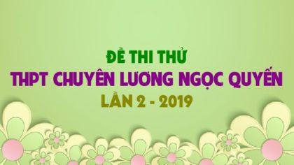 Đề thi thử Tiếng Anh trường THPT Chuyên Lương Ngọc Quyến lần 2 - 2019