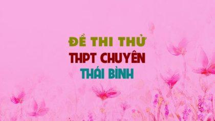 GIẢI CHI TIẾT Đề thi thử môn Anh trường THPT Chuyên Thái Bình lần 5 - 2019