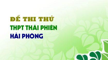 GIẢI CHI TIẾT Đề thi thử môn Anh trường THPT Thái Phiên - Hải Phòng lần 2 - 2019