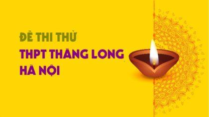 GIẢI CHI TIẾT Đề thi thử môn Anh trường THPT Thăng Long - Hà Nội lần 2 - 2019
